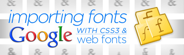 CSS3 Importing Google Web Fonts